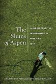 Book Cover Image. Title: The Slums of Aspen:  Immigrants vs. the Environment in America's Eden, Author: Lisa Sun-Hee Park