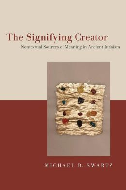 The Signifying Creator: Nontextual Sources of Meaning in Ancient Judaism
