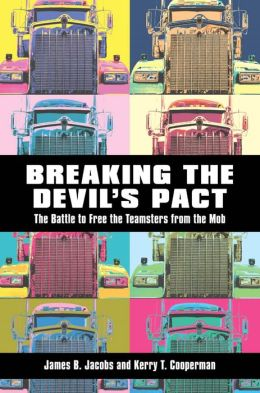 Breaking the Devil S Pact: The Battle to Free the Teamsters from the Mob