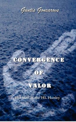 Convergence of Valor: The Men of the H. L. Hunley