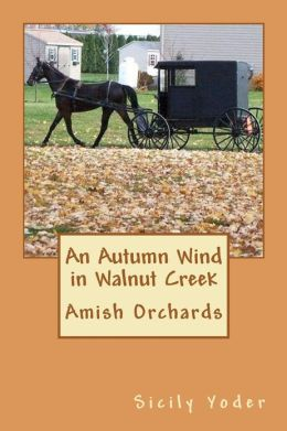 An Autumn Wind in Walnut Creek: Amish Orchards