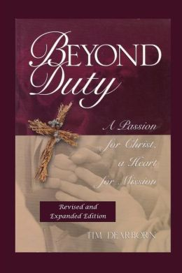 Beyond Duty: A Passion for Christ, a Heart for Mission