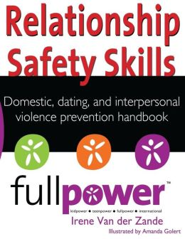Relationship Safety Skills Handbook: Stop Domestic, Dating, and Interpersonal Violence with Knowledge, Action, and Skills