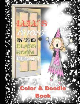 Lulu's Ghost in the Classroom Closet Color and Doodle Book