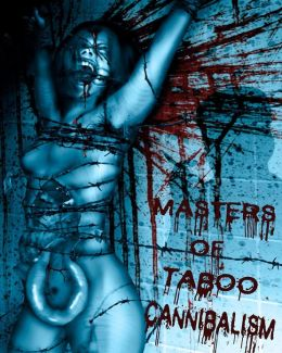Masters of Taboo: Cannibalism: Limited Edition, Digesting the Human Condition