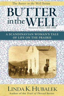 Butter in the Well: A Scandinavian Woman's Tale of Life on the Prairie (Butter in the Well Series)
