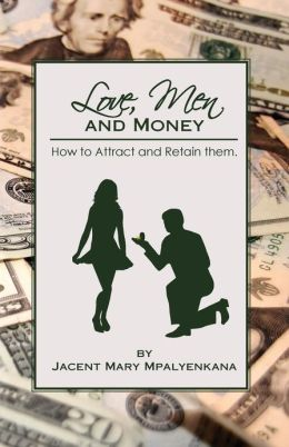 Love, Men and Money: How to Attract and Retain Them.