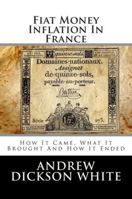 Fiat Money Inflation in France: How It Came, What It Brought and How It Ended
