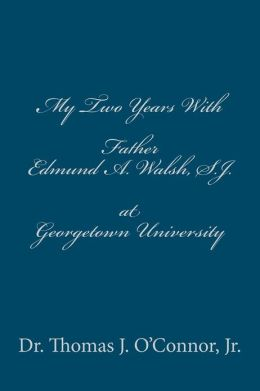 My Two Years With Father Edmund A. Walsh. S.J. at Georgetown University