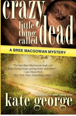 Crazy Little Thing Called Dead: A Bree Macgowan Mystery