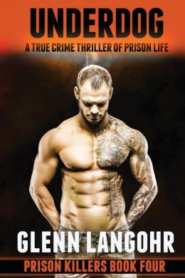 UNDERDOG, a True Crime Thriller of Prison Life: UNDERDOG, a True Crime Thriller of Prison Life: Prison Killers Book 4