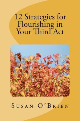 12 Strategies for Flourishing in Your 3rd ACT
