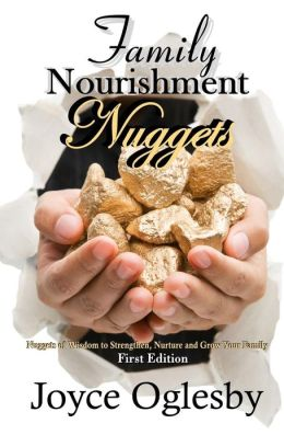 Family Nourishment Nuggets: Nuggets of Wisdom to Strengthen, Nurture and Grow Your Family.