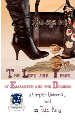 The Life and Times of Elizabeth and the Duchess: A Caspian University Novel
