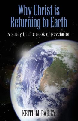 Why Christ Is Returning to Earth: A Study in the Book of Revelation
