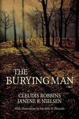 The Burying Man Cleudis Robbins, Janene E Nielsen and Michelle R Metcalfe