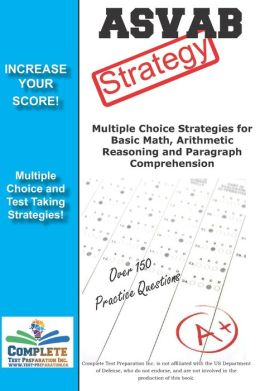 ASVAB Strategy: :Multiple Choice Strategies for Basic Math, Arithmetic Reasoning and Paragraph Comprehension
