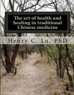 The Art of Health and Healing in Traditional Chinese Medicine
