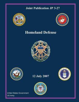 Joint Publication JP 3-27 Homeland Defense 12 July 2007