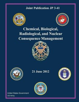 Joint Publication Jp 3-41 Chemical, Biological, Radiological, and Nuclear Consequence Management 21 June 2012