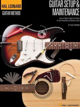 Hal Leonard Guitar Method - Guitar Setup & Maintenance: Learn to Properly Adjust Your Guitar for Peak Playability and Optimum Sound