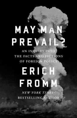 May Man Prevail?: An Inquiry into the Facts and Fictions of Foreign Policy