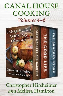 Canal House Cooking Volumes Four Through Six: Farm Markets and Gardens, The Good Life, and The Grocery Store