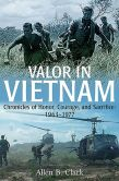 Book Cover Image. Title: Valor in Vietnam:  Chronicles of Honor, Courage, and Sacrifice: 1963-1977, Author: Allen B. Clark