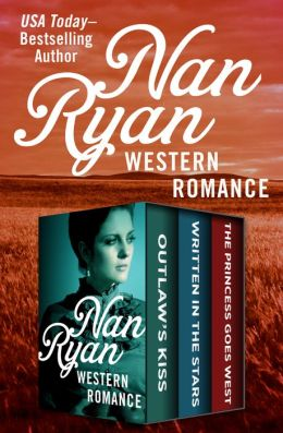 Nan Ryan: Western Romance: Outlaw's Kiss, Written in the Stars, and The Princess Goes West