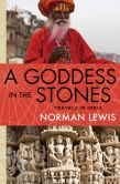Norman Lewis - A Goddess in the Stones: Travels in India