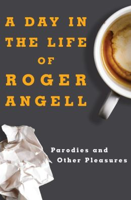 A Day in the Life of Roger Angell: Parodies and Other Pleasures