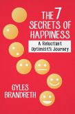 Book Cover Image. Title: The 7 Secrets of Happiness:  A Reluctant Optimist's Journey, Author: Gyles Brandreth