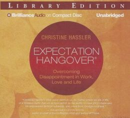 Expectation Hangover: Overcoming Disappointment in Work, Love, and Life