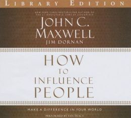 How to Influence People : Make a Difference in Your World: Library Edition