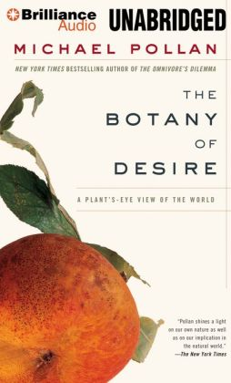 Botany of Desire, The: A Plant's-Eye View of the World