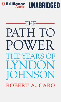The Path to Power: The Years of Lyndon Johnson, Volume 1