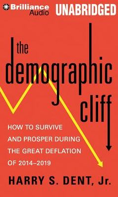 The Demographic Cliff : How to Survive and Prosper During the Great Deflation of 2014-2019: Library Edition