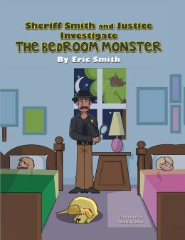 Sheriff Smith and Justice Investigate the Bedroom Monster (PagePerfect NOOK Book)