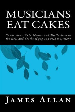 Musicians Eat Cakes: Connections, Coincidences and Similarities in the Lives and Deaths of Pop and Rock Musicians