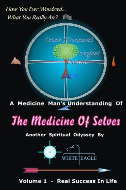 The Medicine of Selves - Vol. 1: How to Realize Real Success in Life