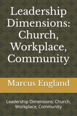 Leadership Dimensions: Church, Workplace, Community