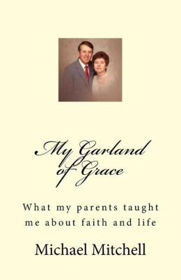 My Garland of Grace: What My Parents Taught Me about Faith and Life