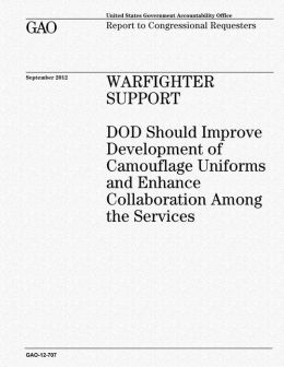Warfighter Support: DOD Should Improve Development of Camouflage Uniforms and Enhance Collaboration Among the Services