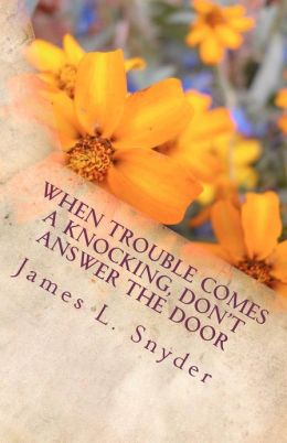 When Trouble Comes a Knocking, Don't Answer the Door