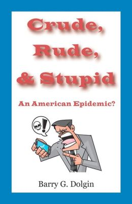 Crude, Rude, and Stupid: An American Epidemic?