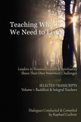 Teaching What We Need to Learn: Volume 1 - Buddhist and Integral Teachers