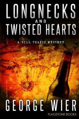 Longnecks & Twisted Hearts: A Bill Travis Mystery