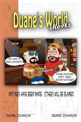 Duane's World Shorts: Mistakes have been made. Others will be blamed.