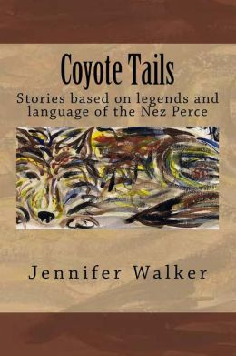 Coyote Tails: Legends of the Nez Perce People