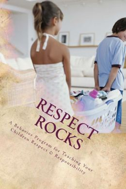 RESPECT ROCKS: A Behavior Program for Teaching Your Children Respect & Responsibility